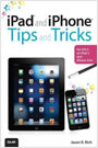 iPad and iPhone Tips and Tricks: For iOS 5 on iPad 2 and iPhone 4/4s - tuja strokovna literatura